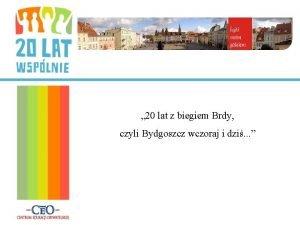 20 lat z biegiem Brdy czyli Bydgoszcz wczoraj