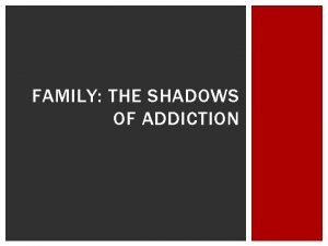 FAMILY THE SHADOWS OF ADDICTION IMPACTS OF ADDICTION