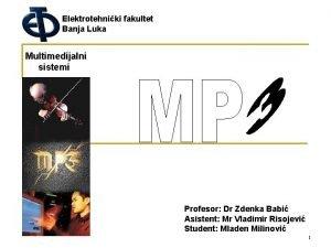 Elektrotehniki fakultet Banja Luka Multimedijalni sistemi Profesor Dr