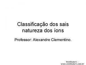 Classificao dos sais natureza dos ons Professor Alexandre