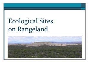Ecological Sites on Rangeland Ecological Sites on Rangeland