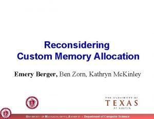 Reconsidering Custom Memory Allocation Emery Berger Ben Zorn