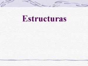Estructuras Estructuras Definicin Una estructura es todo elemento