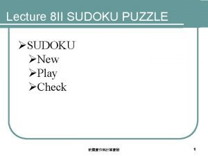 Lecture 8 II SUDOKU PUZZLE SUDOKU New Play