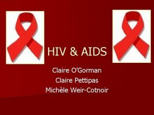 HIV AIDS Claire OGorman Claire Pettipas Michle WeirCotnoir