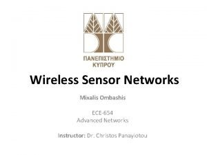 Wireless Sensor Networks Mixalis Ombashis ECE654 Advanced Networks