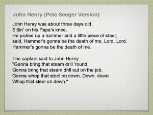 John Henry Pete Seeger Version John Henry was