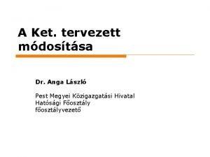 A Ket tervezett mdostsa Dr Anga Lszl Pest