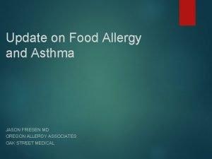 Update on Food Allergy and Asthma JASON FRIESEN