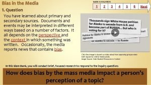 Bias in the Media 1 Question SLIDE NAVIGATION