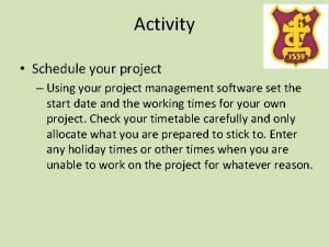 Activity Schedule your project Using your project management