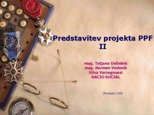 Predstavitev projekta PPF II mag Tatjana Dolinek mag
