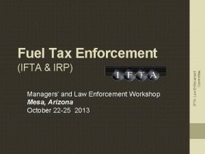IFTA IRP Managers and Law Enforcement Workshop Mesa