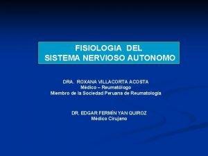 FISIOLOGIA DEL SISTEMA NERVIOSO AUTONOMO DRA ROXANA VILLACORTA