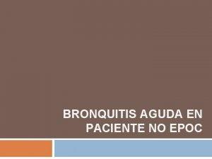 BRONQUITIS AGUDA EN PACIENTE NO EPOC Bronquitis aguda