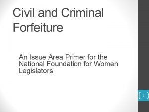 Civil and Criminal Forfeiture An Issue Area Primer