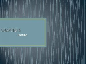 CHAPTER 6 Learning Learning Classical conditioning OperantInstrumental conditioning