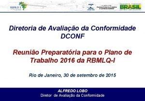 Diretoria de Avaliao da Conformidade DCONF Reunio Preparatria