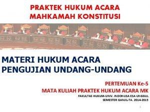 PRAKTEK HUKUM ACARA MAHKAMAH KONSTITUSI MATERI HUKUM ACARA