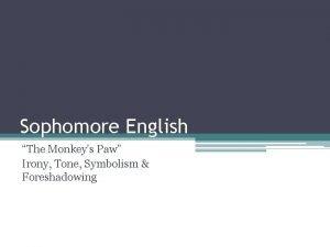 Sophomore English The Monkeys Paw Irony Tone Symbolism