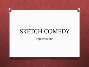 SKETCH COMEDY improvisation Original Sketch Comedy O Abbott