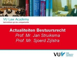 Actualiteiten Bestuursrecht Prof Mr Jan Struiksma Prof Mr