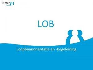 LOB Loopbaanorintatie en begeleiding Keuzes maken richting beroep