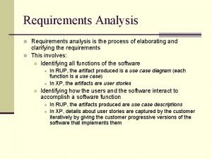 Requirements Analysis n Requirements analysis is the process