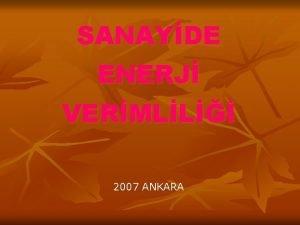 SANAYDE ENERJ VERMLL 2007 ANKARA Enerji Tasarrufu n