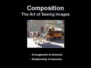 Composition The Art of Seeing Images Arrangement of