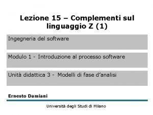 Lezione 15 Complementi sul linguaggio Z 1 Ingegneria
