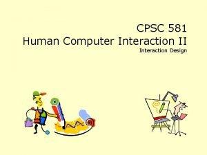 CPSC 581 Human Computer Interaction II Interaction Design