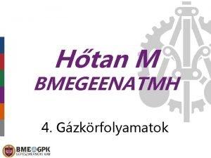 Htan M BMEGEENATMH 4 Gzkrfolyamatok Krfolyamatok rendszerezse Carnot