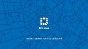System pomocy spoecznej w Krakowie Miejski Orodek Pomocy