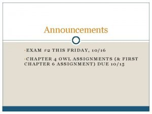 Announcements EXAM 2 THIS FRIDAY 1016 CHAPTER 4