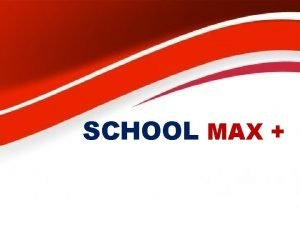 SCHOOL MAX WHAT IS SCHOOL MAX Introduction SCHOOL