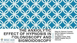 THE ANXIOLYTIC EFFECT OF HYPNOSIS IN COLONOSCOPY AND