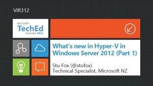 VIR 312 Whats new in HyperV in Windows