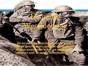De eerste Wereldoorlog De eerste wereldoorlog ons onderwerp