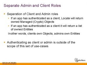 Separate Admin and Client Roles Separation of Client