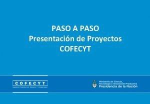 PASO A PASO Presentacin de Proyectos COFECYT Propuesta