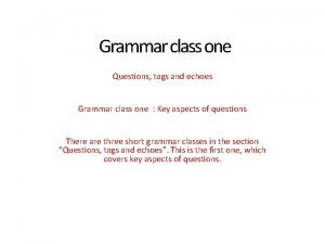 Grammar class one Questions tags and echoes Grammar