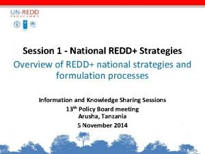 Session 1 National REDD Strategies Overview of REDD