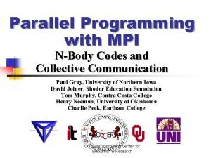 Parallel Programming with MPI NBody Codes and Collective