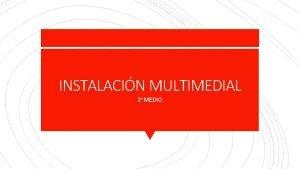 INSTALACIN MULTIMEDIAL 2 MEDIO INSTALACIN MULTIMEDIAL Instalacin que