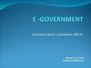 E GOVERNMENT Seminrn prce z pedmtu SIPOL Michal