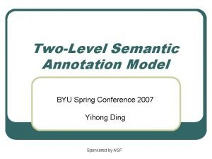 TwoLevel Semantic Annotation Model BYU Spring Conference 2007