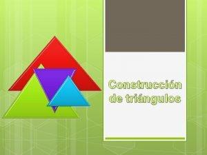 Construccin de tringulos Criterios para la construccin de