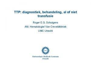 TTP diagnostiek behandeling al of niet transfusie Roger