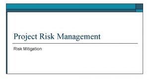 Project Risk Management Risk Mitigation Risk Management o